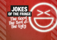 Jokes of the Fringe – the good, the bad and the ugly