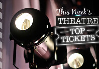 This Week's Theatre: Top Tickets