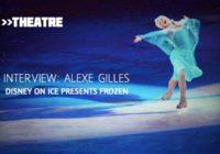 Interview: Alexe Gilles, Disney on Ice Presents Frozen