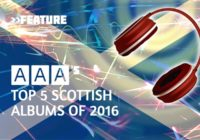 AAA's Top 5 Scottish Albums of 2016