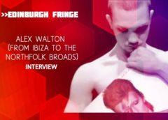 Edinburgh Fringe: Alex Walton (From Ibiza to the Norfolk Broads) interview
