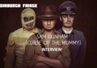 Edinburgh Festival: Sam Dunham (Curse of the Mummy), interview