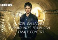 Noel Gallagher's High Flying Birds announce Edinburgh Castle gig